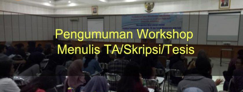 Pengumuman Workshop Menulis TA/Skripsi/Tesis